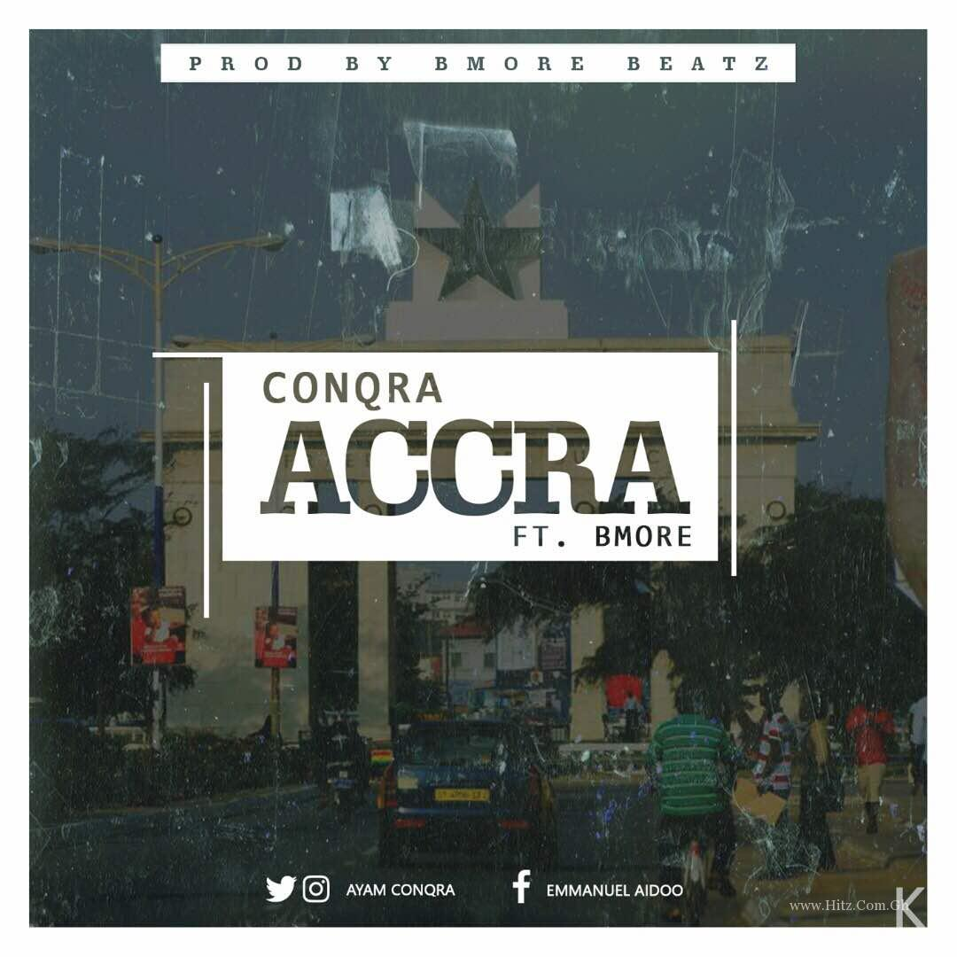 Conqra – Accra (Feat. Bmore) Prod. By Bmore Beatz