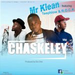 Mr. Klean Ft. TeePhlow & Rock – Chaskeley