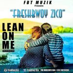 FreshBwoy Zico – Lean On Me (Prod. By Killa Vypa)