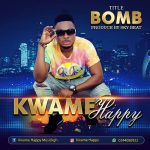 Kwame Happy – Bomb (Prod. By Sky Beat)