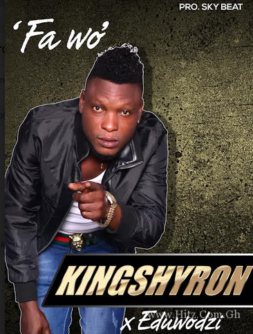 King Shyron – Fa Wo ft Eduwozi (Prod. By Sky Beatz)
