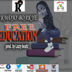 Kwojo Boakye – Free Education (Prod. By Lazzy Beatz)
