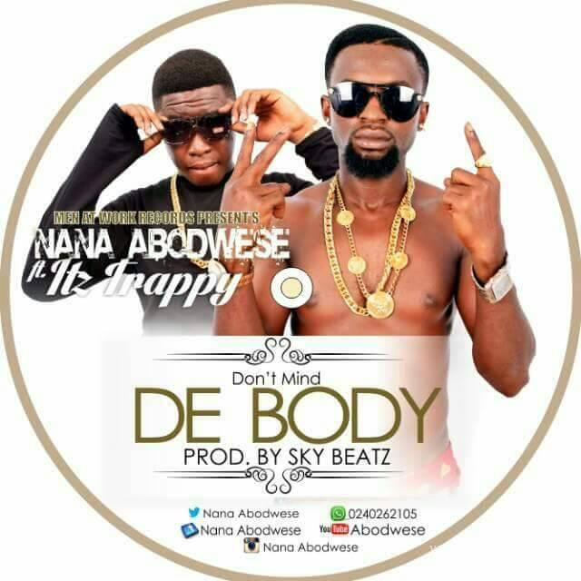 Nana Abodwese – Don't Mind De Body (Prod. By Sky Beatz)