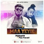 Nukre – Maa Yeyie (Ft. Paa Kwasi) Prod. By Jake Beatz
