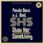 Pando Bans Ft J. Bixil – Show Her Something (SHS)