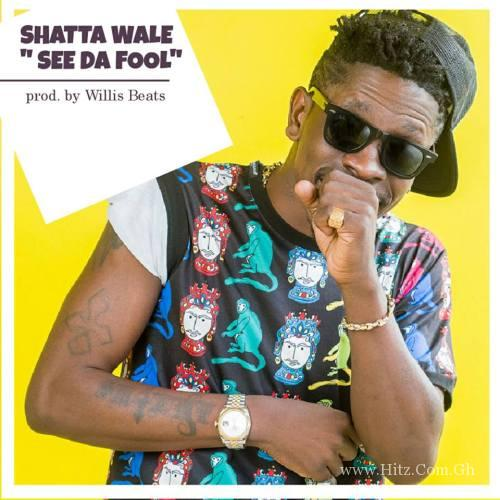 Shatta Wale - See Da Fool (Prod. by Willisbeats)