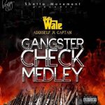 Shatta Wale ft Addi Self & Captan – Gangster Check Medley