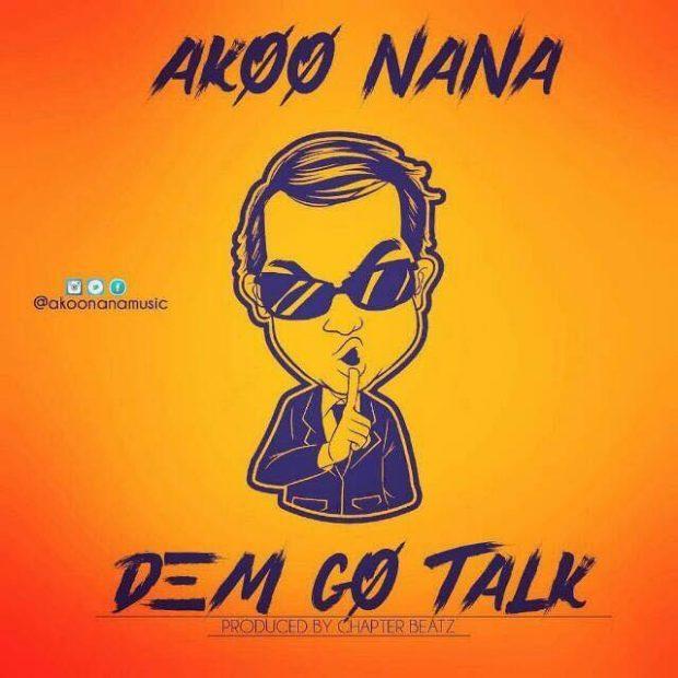 Akoo Nana – Dem Go Talk (Prod By Chapter Beatz)