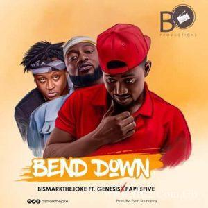Bismark The Joke ft Genesis x Papi 5Five – Bend Down (Prod. By Eyoh Soundboy)
