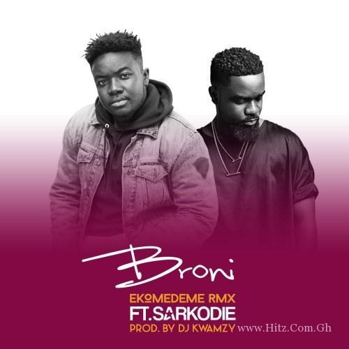 Broni feat. Sarkodie – Ekomedeme (Remix) (Prod. by DJ Kwamzy)