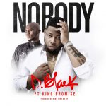 D-Black – Nobody Ft King Promise (Prod. By RonnyTurnMeup)