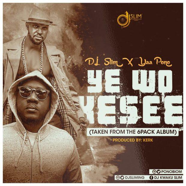 DJ Slim x Yaa Pono - Y3 Wo Kesie (Prod By Kerk)