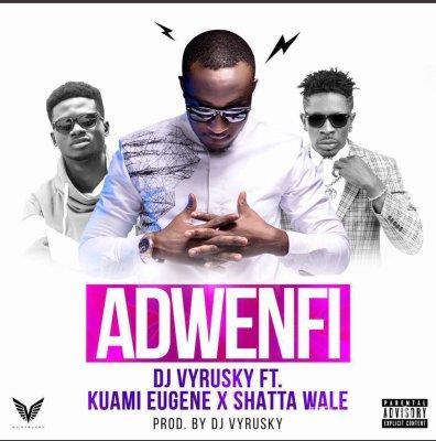 DJ Vyrusky – Adwenfi Ft Shatta Wale & Kuame Eugene (Prod by DJ Vyrusky)