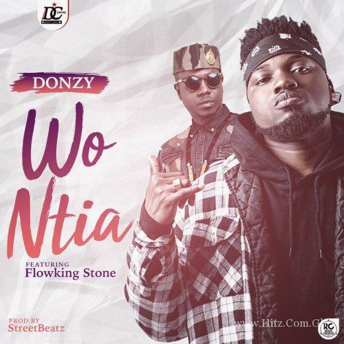 Donzy ft. Flowking Stone – Wo Ntia (Prod. by Streetbeatz)