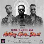 Famouz ft Article Wan – Nothing Give Dem (Prod.by Eyoh Soundboy)