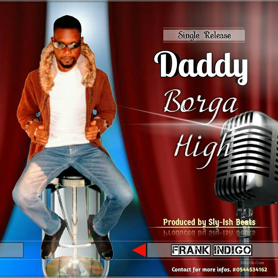 Frank Indigo – Daddy Borga High(Prod. By Ish Beatz)