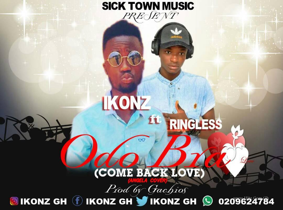 Ikonz ft Ringless – Odo Bra (Come back love) (Prod by Gachios)