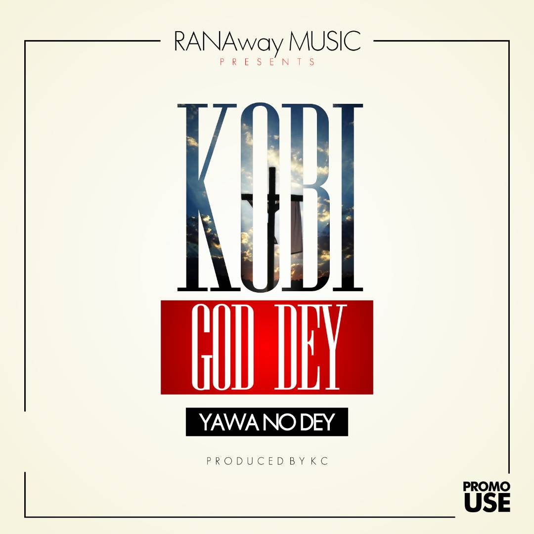 Kobi Rana - God Dey (Yawa No Dey) Prod. by KC Beatz