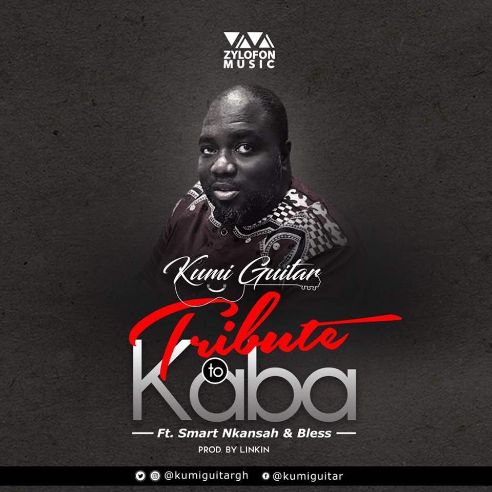Kumi Guitar – Kaba (Tribute) feat. Smart Nkansah & Bless (Prod By Linkin)