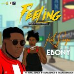 Kurl Songx – Feeling (Gimme That) (Feat. Ebony) (Prod by Kaywa)