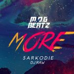 M.O.G Beatz x Sarkodie x DJ Raw – More (Prod By MOG Beatz)
