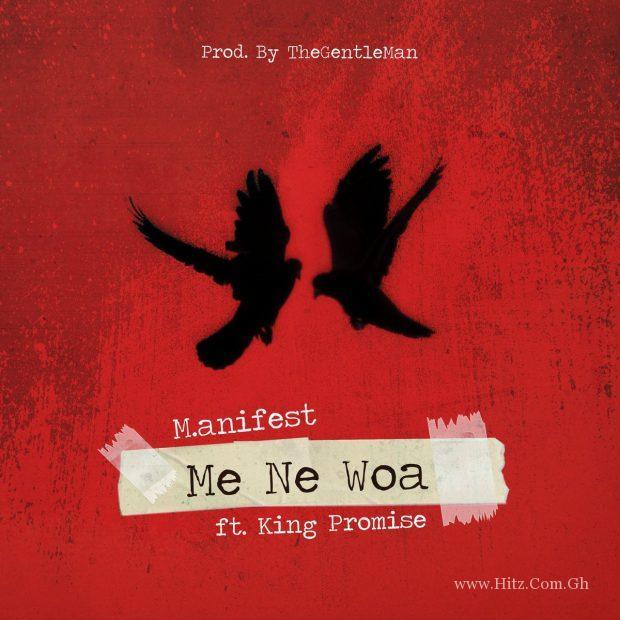M.anifest – Me Ne Woa ft. King Promise (Prod. By TheGentleMan)