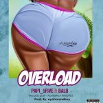 Papi (5Five) feat. Balo – Over Load (Prod. by Eyoh Soundboy)
