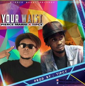 Pierce Marni ft Tipcy Your Waist Prod By Tipcy 297x300 - Pierce Marni ft Tipcy - Your Waist (Prod By Tipcy)