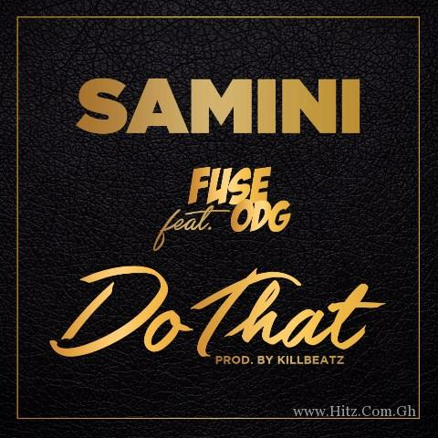 Samini – Do That ft Fuse ODG (Prod. By KillBeatz)