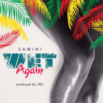 Samini – Wet Again (Prod. by JMJ Baby)