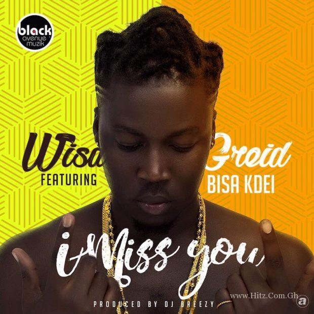 Wisa Greid ft. Bisa Kdei – I Miss You (prod. DJ Breezy)