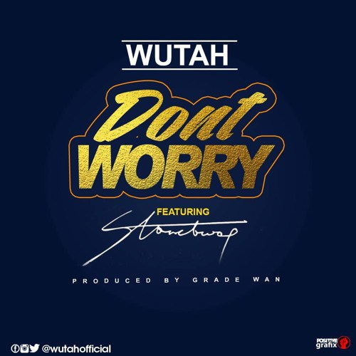 Wutah – Don't Worry (Feat StoneBwoy) (Prod. By GradeWan)