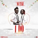 Wutah – I Do (Prod. by Grade Wan)