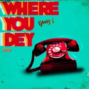 Yung L – Where You Dey 300x300 - Yung L - Where You Dey