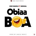 Criss Waddle feat. Medikal – Obiaa Boa (Prod. by Unkle Beatz)