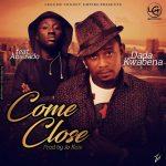 Dada Kwabena Ft Amerado – Come CLose (Prod.by Jo Kole)