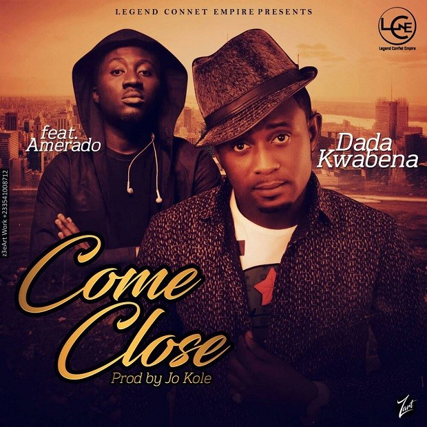 Dada Kwabena Ft Amerado – Come CLose (Prod.by Jo Kole)
