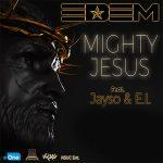 Edem – Mighty Jesus ft. E.L x Jayso