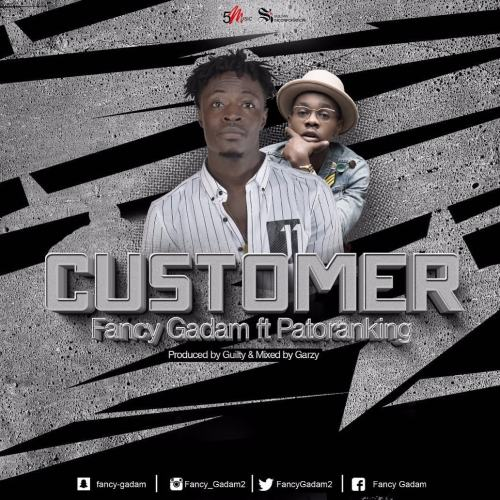 Fancy Gadam ft Patoranking – Customer (Prod. by Gulitybeatz)