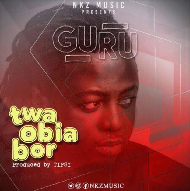 Guru – Twa Obia Bor (Prod By Tipsy)