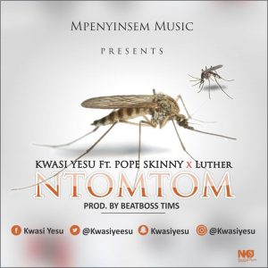 Kwasi Yesu Ntomtom Feat. Luther Pope skinny Prod. By BeatBoss Tims 300x300 - Kwasi Yesu - Ntomtom Feat. Luther & Pope skinny Prod. By BeatBoss Tims