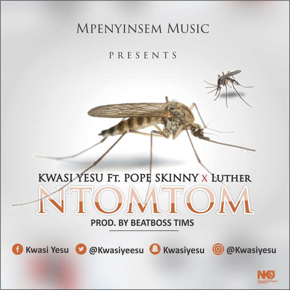 Kwasi Yesu – Ntomtom Feat. Luther & Pope skinny Prod. By BeatBoss Tims