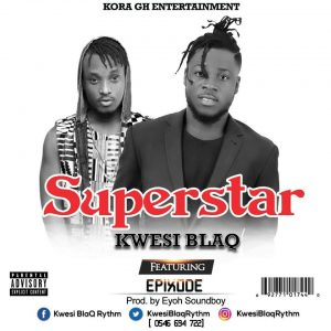 Kwesi Blaq ft Epixode SuperStar Prod.by Eyoh Soundboy 300x300 - Kwesi Blaq ft Epixode - SuperStar (Prod.by Eyoh Soundboy)