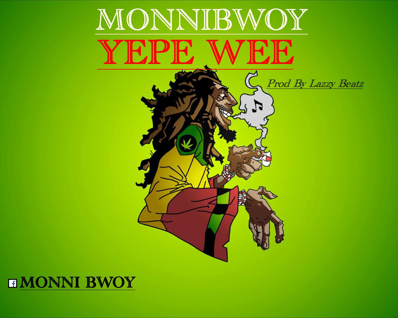 MonniBwoy – Yepe Wee (Prod. By Lazzy Beatz)