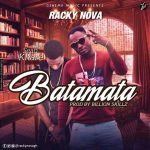 Racky Nova – Batamata Feat. Sean Khare (Prod. By Billion Skillz)