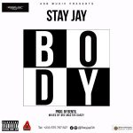 Stay Jay – Body (Prod By BentilBeatz)