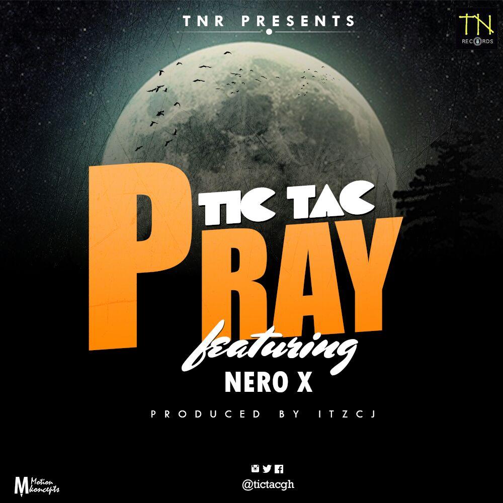 Tic Tac - Pray (Feat. Nero X) (Prod by itzCJ Madeit)