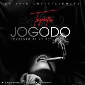 Trigmatic – Jogodo Prod. by Dr Ray - Trigmatic - Jogodo (Prod. by Dr Ray)