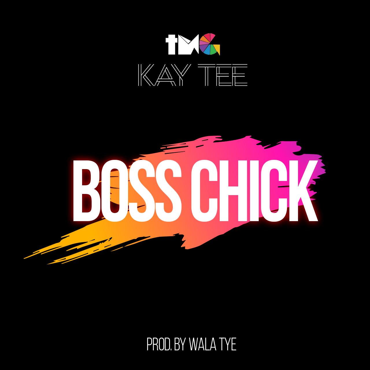 Kay Tee - BossChick (Prod by Wala Tyre)