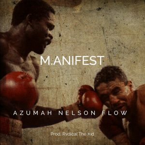 Manifest – Azumah Nelson Flow (Prod. by Rvdical The Kid)